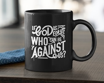If God is for us, who can be against us?   Christian Hand-Lettered Scripture Coffee Mug   11oz Black   Printed on Both Side   Free Shipping!