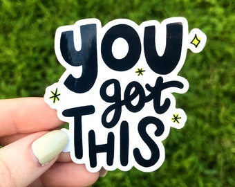 You got this! Die-cut glossy vinyl sticker