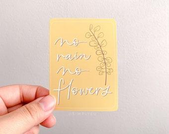No Rain, No Flowers Weatherproof Matte Sticker | Motivational, Uplifting, Reminders | Journals, Waterbottles, Laptops, Notebooks, Vehicles