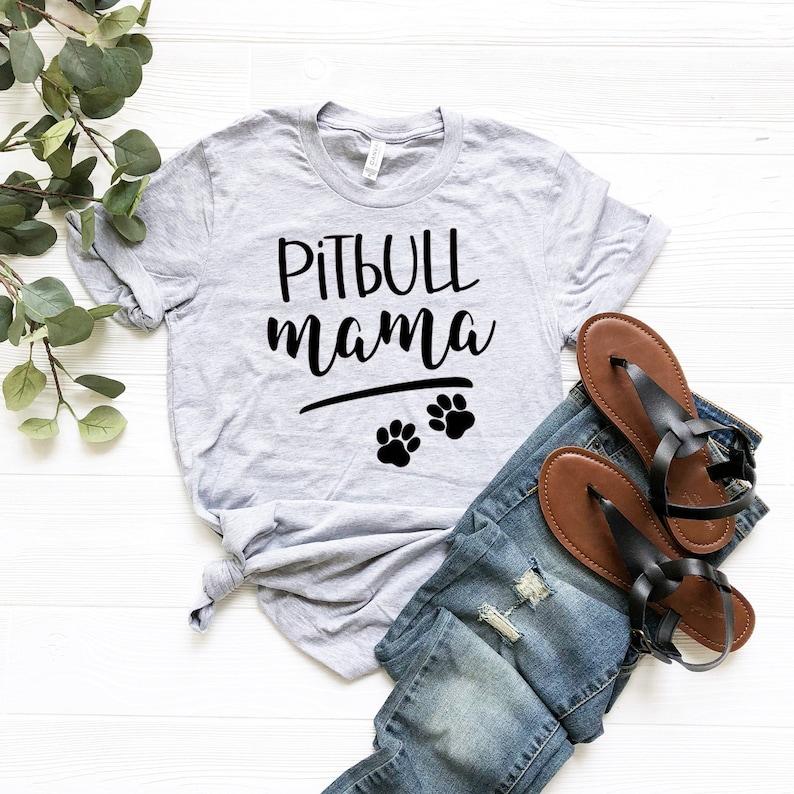 Pitbull Mom Shirt Dog Lover Gift Dog Shirt Dog Mom Shirt Pitbull Shirt Pitbull Mama Shirt