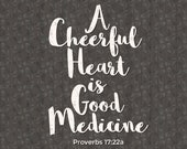 Proverbs17v22a A Cheerful Heart is Good Medicine SVG Cut File Bible Quote Digital Download Cuttable