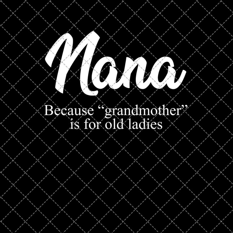 Nana Because Grandmother Is For Old Ladies Png Download,Mother/'s Day Png Printable,Png File,Digital Print Design,DIGITAL DOWNLOAD