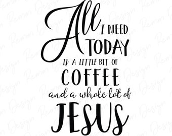 All I need today is a little bit of coffee and a whole lot of Jesus SVG, Jesus Svg, Png, Svg, Dxf, Cricut, Cut Files, Silhouette Files