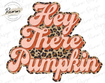 Hey There Pumpkin PNG, Leopard Retro Fall, Halloween, Thanksgiving, Retro, Fall Sublimation Design Download, Fall Png, Autumn sublimation
