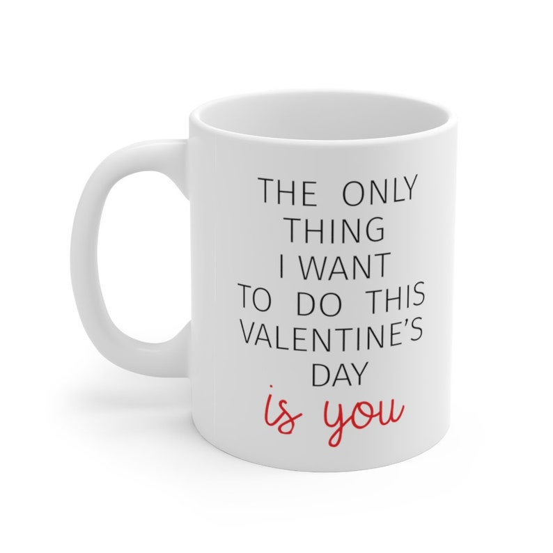 Naughty Valentine's Day mug The Only Thing I Want to Do