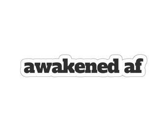 Awakened AF Sticker / Decal / Wake Up / Seeker Sticker / Manifestation / Spirituality / Universal Flow / Laptop Sticker / Awake Label