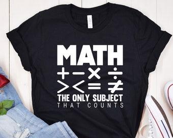 Math Teacher Shirt, Math Teacher Gift, Funny Math Shirt, Math The Only Subject That Counts Shirt