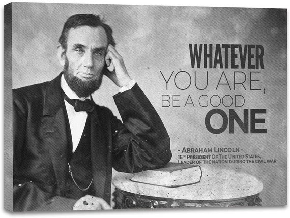 Abraham Lincoln Quote Canvas Wall Art, Be a good one, Historical Vintage Prints With New Design, Gift for him, Framed Ready-To-Hang
