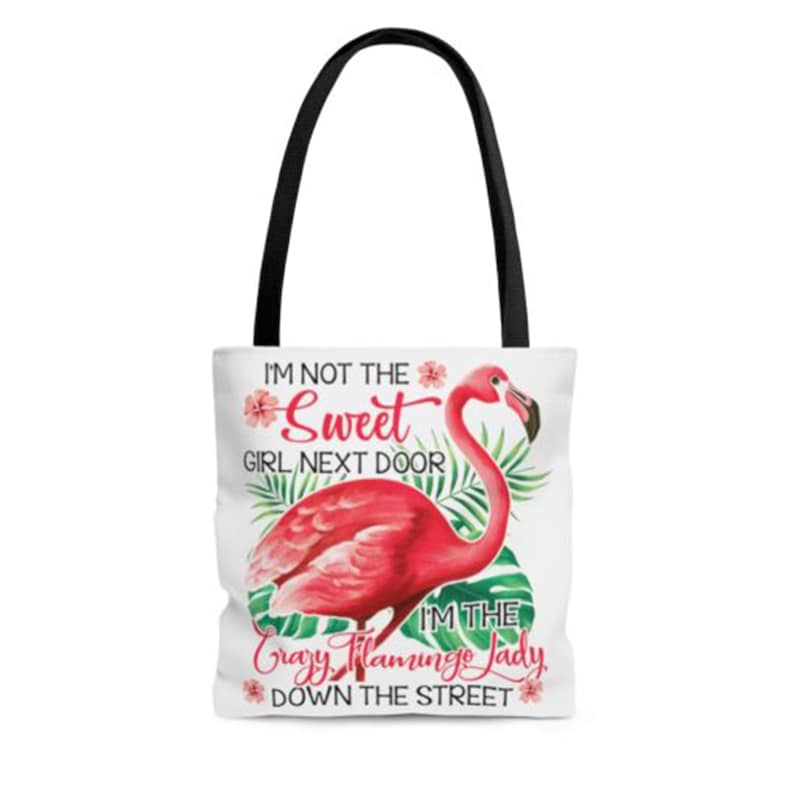 I\u2019m Not The Sweet Girl Next Door I\u2019m The Crazy Flamingo Lady Down The Street All Over Print Tote Bag
