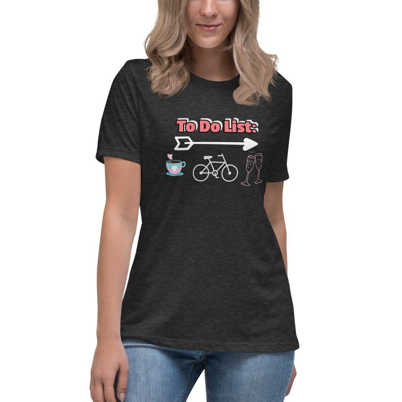 Cyclists dream life cheers To Do List: Coffee Bike ride then drinks coffee lovers drinking shirts Women/'s Relaxed graphic T-Shirt