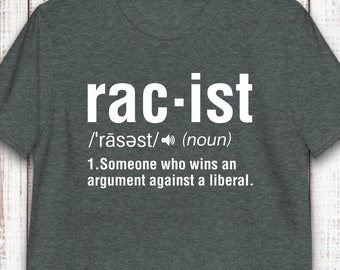 Racist Definition Shirt - Someone who wins argument with Liberal - Conservative T Shirts
