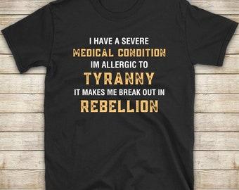 Allergic To Tyranny Shirt - Anti Tyranny - Resist Tyranny T-Shirt