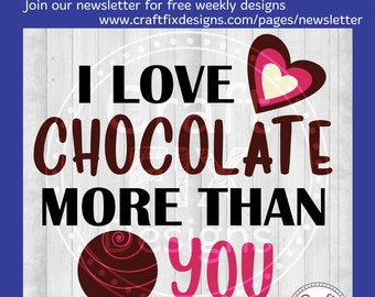 I love chocolate more than you anti-valentine SVG for cutting machines cricut and silhouette, love more than you