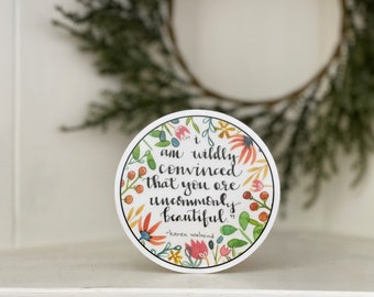"""I Am Wildly Convinced That You Are Uncommonly Beautiful - 3.5"""" Vinyl Sticker Glossy"""