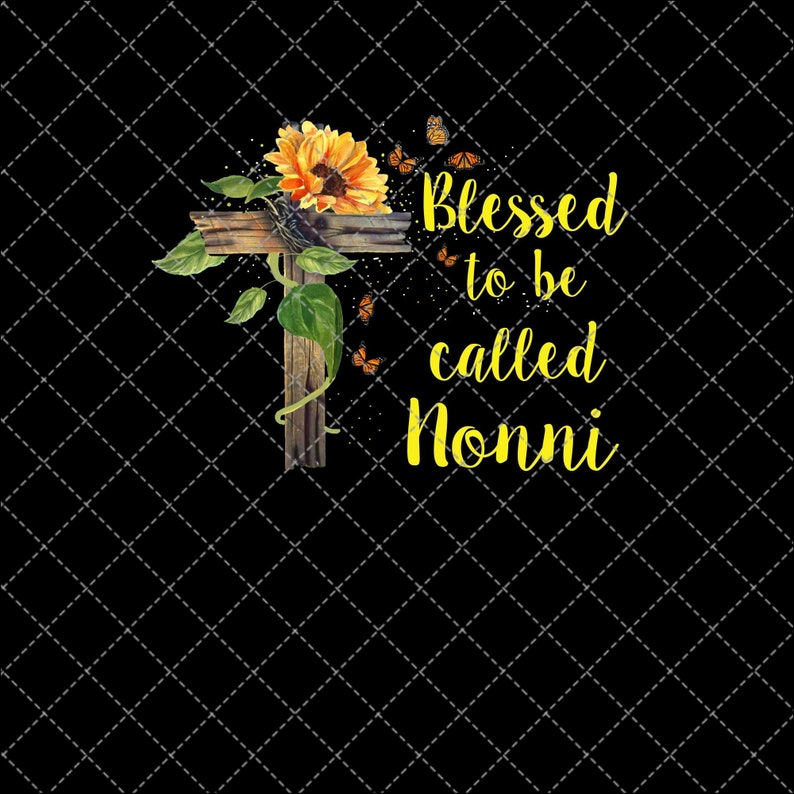 Sunflower Blessed To Be Called Nonni Png Printable,Mother/'s Day Png File,Digital Download Print,INSTANT DOWNLOAD,Sublimation Digital