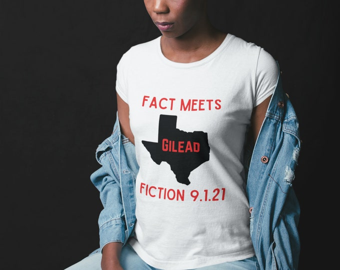 SB8 - Gilead - Fact Meets Fiction - September 1, 2021 - Women's Rights - My body My choice - Right to Choose - Roe v Wade - Women's Health