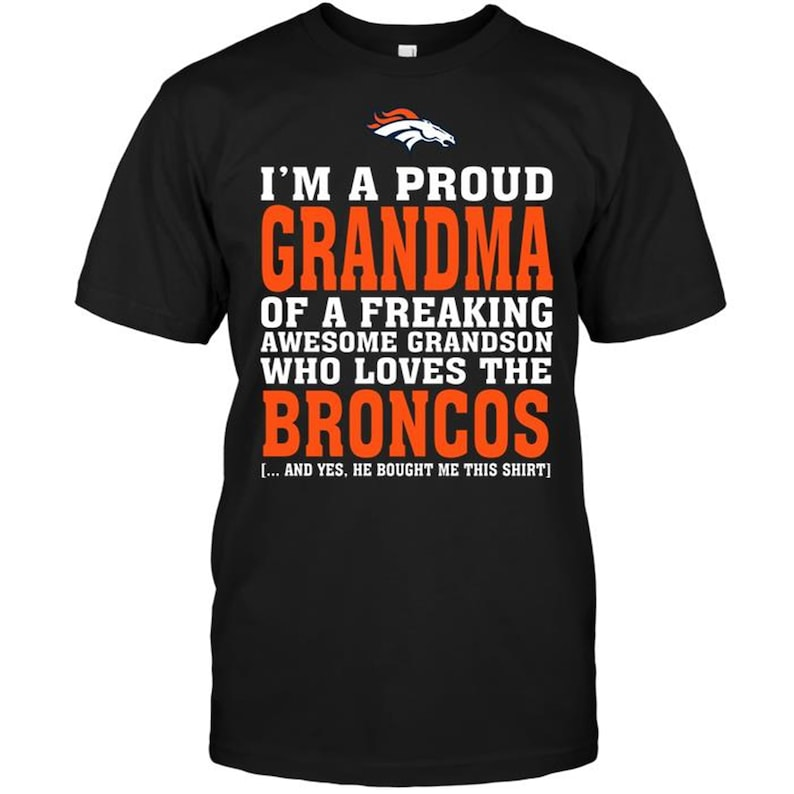 Denver Broncos Im A Proud Grandma Of A Freaking Awesome Grandson Who Loves The Broncos