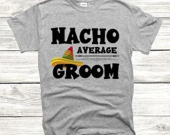Groom Gift Funny Groom Shirt Nacho Average Groom Engagement Shirt Bachelor Party Gift