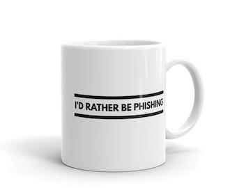 I'd Rather Be Phishing - Cyber Security Mug, Infosec Mug, Computer Hacking Mug, Hacker Mug, Computer Science Mug