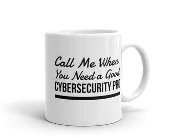 Call Me When You Need a Good Cybersecurity Pro - Cyber Security Mug, Infosec Mug, Computer Hacking Mug, Hacker Mug, Computer Science Mug