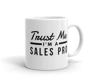 Trust Me, I'm a Sales Pro - Ceramic Coffee Mug - Hot Cocoa Mug (11 oz / 15oz). Great for Yourself or Gift for a Loved One.