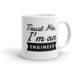 Trust Me, I'm an Engineer - Engineering Mug, Engineer Coffee Mug, Gift for Engineer, Engineer Mug, Engineer Gift, Engineering Gift, Engineer