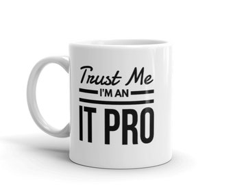 Trust Me, I'm an IT Pro - Ceramic Coffee Mug - Hot Cocoa Mug (11 oz / 15oz). Great for Yourself or Gift for a Loved One.