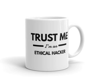 Trust Me I'm an Ethical Hacker - Cyber Security Mug, Infosec Mug, Computer Hacking Mug, Hacker Mug, Computer Science Mug