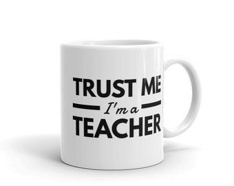 Trust Me, I'm a Teacher - Ceramic Coffee Mug - Hot Cocoa Mug (11 oz / 15oz). Great for Yourself or Gift for Your Favorite Teacher