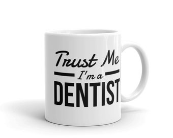 Trust Me, I'm a Dentist - Ceramic Coffee Mug - Hot Cocoa Mug (11 oz / 15oz). Great for Yourself or Gift for a Loved One.
