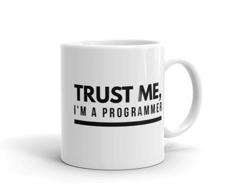 Trust Me, I'm a Programmer - Ceramic Coffee Mug - Hot Cocoa Mug (11 oz / 15oz). Great for Yourself or Gift for a Loved One.