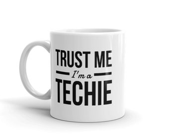 Trust Me, I'm a Techie - Ceramic Coffee Mug - Hot Cocoa Mug (11 oz / 15oz). Great for Yourself or Gift for a Loved One.