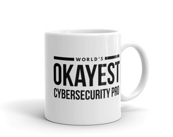 World's Okayest Cybersecurity Pro - Cyber Security Mug, Infosec Mug, Computer Hacking Mug, Hacker Mug, Computer Science Mug