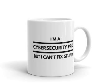 I Might Be a Cybersecurity Pro But I Can't Fix Stupid - Cyber Security Mug, Infosec Mug, Computer Hacking Mug, Hacker Mug