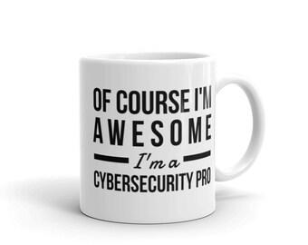 Of Course I'm Awesome I'm a Cybersecurity Pro - Cyber Security Mug, Infosec Mug, Computer Hacking Mug, Hacker Mug, Computer Science Mug