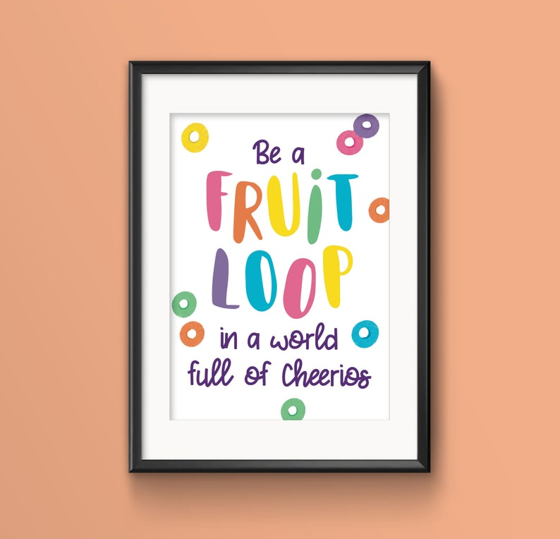 Be a Fruit Loop in a World Full of Cheerios A4 Print  Quirky image 0