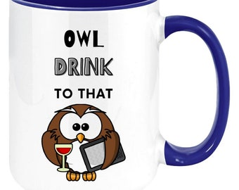 Cute Owl Drink To That Ceramic Mugs For Women And Men will bring smiles to any user. It is the perfect gift for a woman