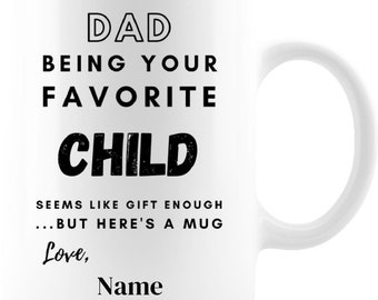 PERSONALIZED Cute Being Your Favorite Child Funny Sarcastic Coffee Mugs For Dad. Excellent gift for any child or age range.