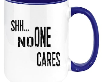 Shh No One Cares Funny Inappropriate Sarcastic Coffee Mugs For Men And Women. Perfect secret santa or white elephant gift. Sure to get a lau