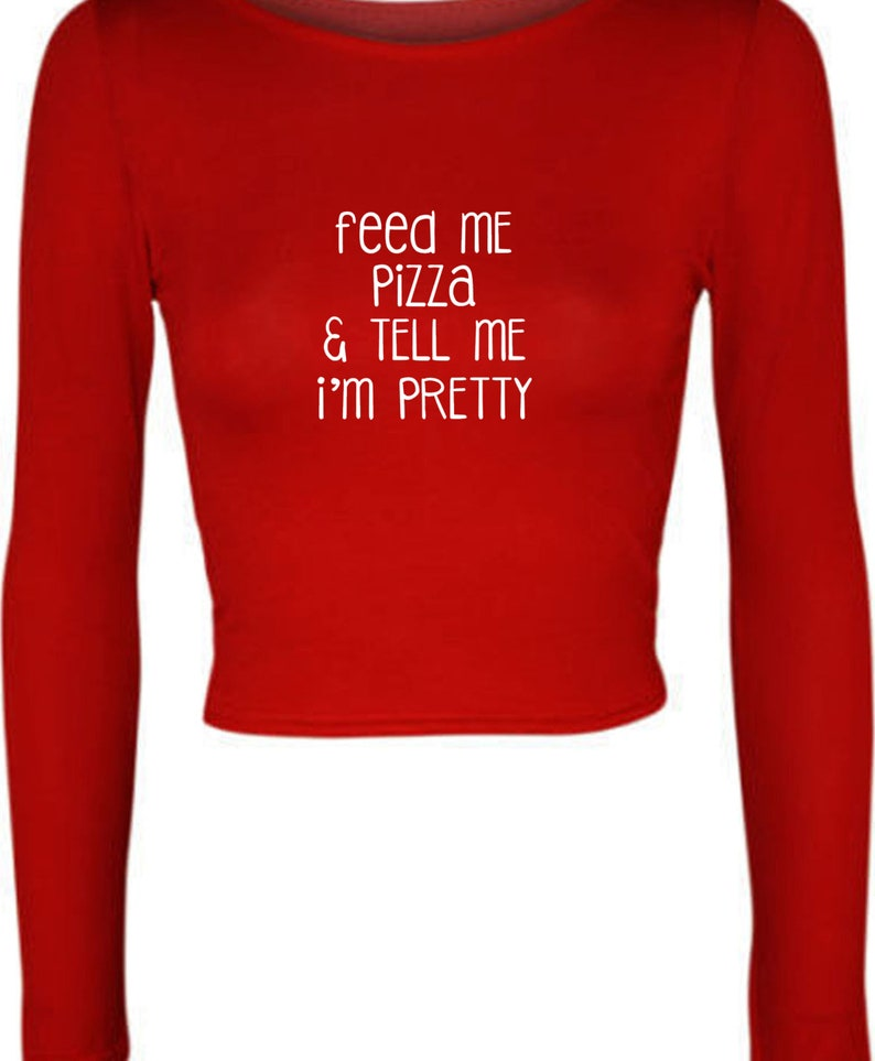 Feed Me Pizza And Tell Me I/'m Pretty Funny Ladies Crop Tops Croptop Crop-top Fitness Gym Gift Dope Top Joke Pizza Lover Unisex