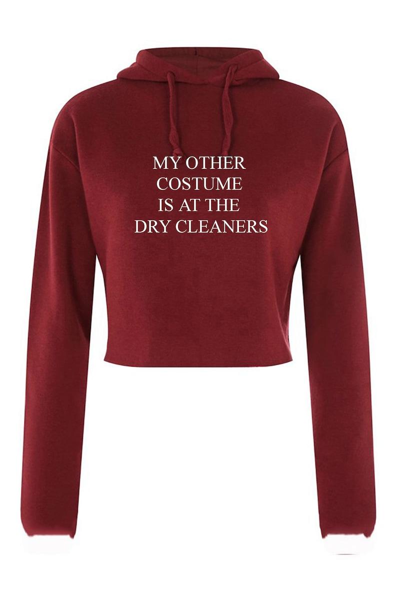 My Other Costume Is at the dry cleaners Ladies Unisex Mens Womens Funny CropTop Hoodie Hoody Crop tops Unisex Gift trending Joke Birthday