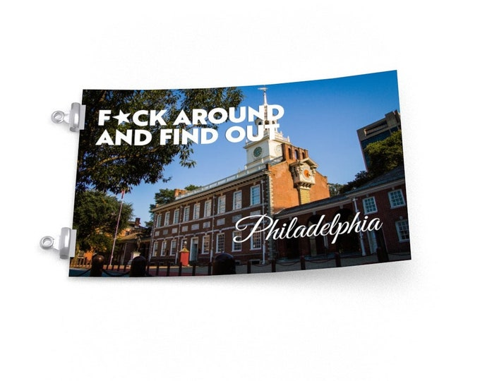 F*ck Around and Find Out   Philadelphia Independence Hall Poster