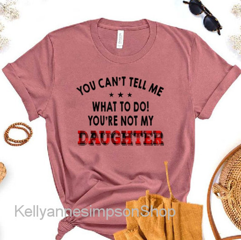 You Can/'t Tell Me What To Do You/'re Not My Daughter T-Shirt Dad T-shirts Daddy shirt Personalized gifts Gift for dad