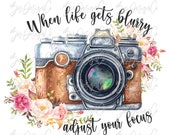 When life gets blurry adjust your focus png, Watercolor Floral photography camera sublimation designs downloads, Boho Camera quotes shirt