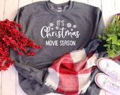 It's Christmas Movie Season, Christmas Shirt, Festive Shirt, Holiday Shirt, Funny Christmas Shirt, Funny Graphic Shirt