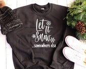 Let It Snow....Somewhere Else Shirt, Funny Christmas Shirt, Funny Winter Shirt, Funny Graphic shirt