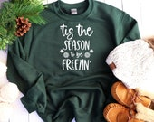 Tis The Season To Be Freezin Shirt, Funny Christmas Shirt, Christmas Shirt, Winter Graphic Tee, Holiday Shirt, Winter Shirt, Gifts For Women