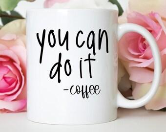You Can Do It Coffee Mug, You Can Do It Mug, Funny Mugs, Cute Mugs, Coffee Lover Gift, Gifts for Women, Mom Mug, Mom Gifts, Best Friend Gift