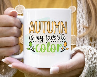 Autumn Is My Favorite Color Mug, Fall Mug, Autumn Mug, Gifts for Women, Gifts for friend, Coffee Lover Gift, Gift for Her, Cute Fall Mugs,
