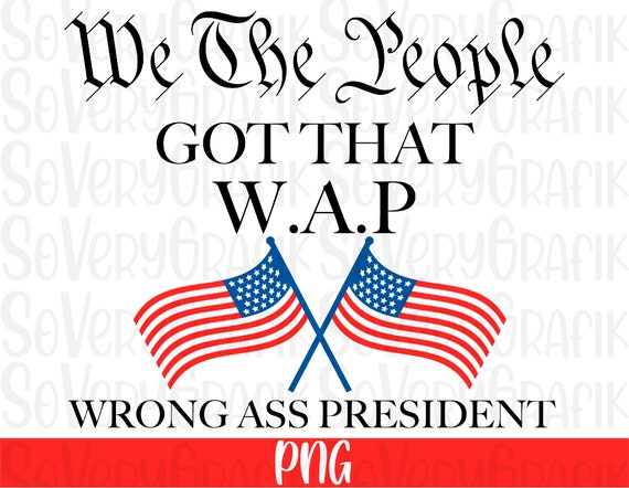 Ready to Press Sublimation Transfer We The People Got The Wrong Ass President